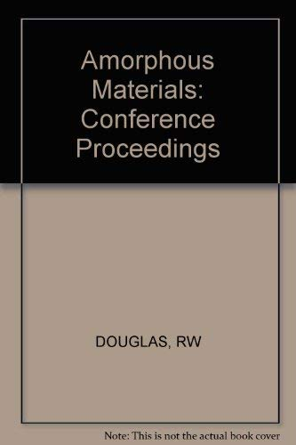 Amorphous Materials: Papers Presented to the Third International Conference on the Physics of ...