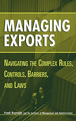 Managing Exports: Navigating the Complex Rules, Controls,: Frank Reynolds