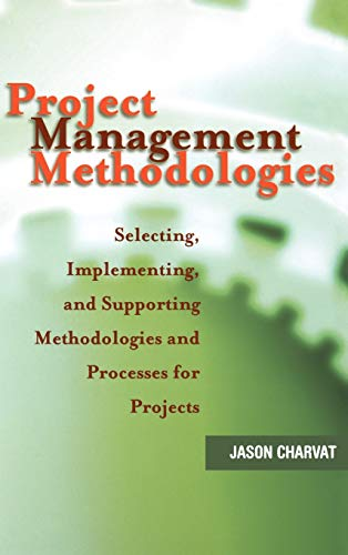 9780471221784: Project Management Methodologies: Selecting, Implementing, and Supporting Methodologies and Processes for Projects