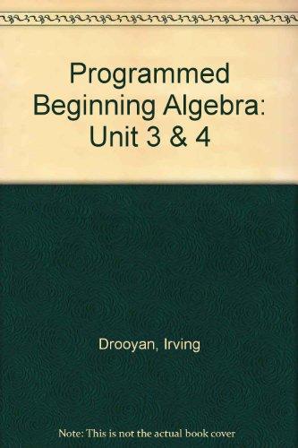 Programmed Beginning Algebra: Unit 3 & 4: Wooton, William, Drooyan, Irving