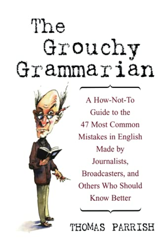 9780471223832: The Grouchy Grammarian: A How-Not-To Guide to the 47 Most Common Mistakes in English Made by Journalists, Broadcasters, and Others Who Should Know Better