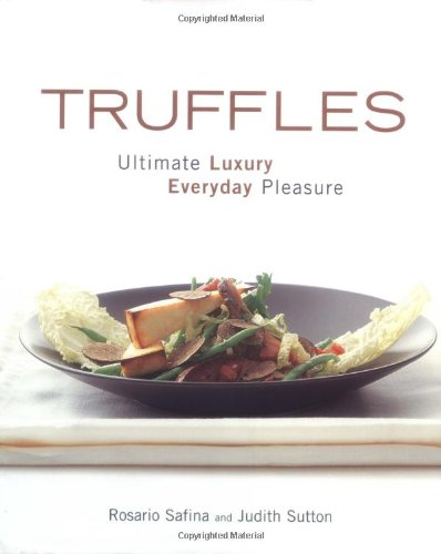 Truffles : ultimate luxury, everyday pleasure.; [by] Rosario Safina and Judith Sutton ; wine ...