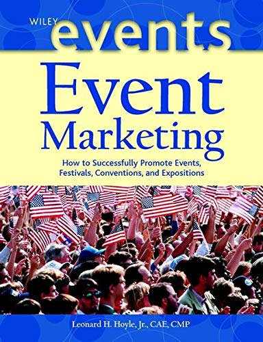 9780471226581: Event Marketing: How to Successfully Promote Events Festivals Conventions and Expositions (The Wiley Event Management Series)