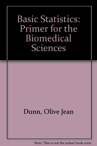 Basic Statistics: Primer for the Biomedical Sciences: Dunn, Olive Jean