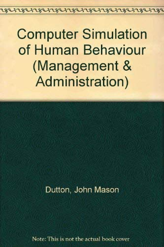 Computer Simulation of Human Behaviour (Management & Administration): Dutton, John Mason, ...