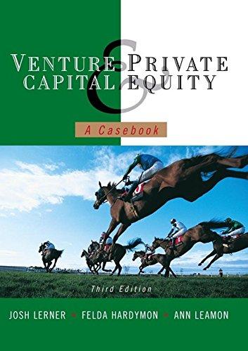 Venture Capital and Private Equity: A Casebook: Josh Lerner; Felda