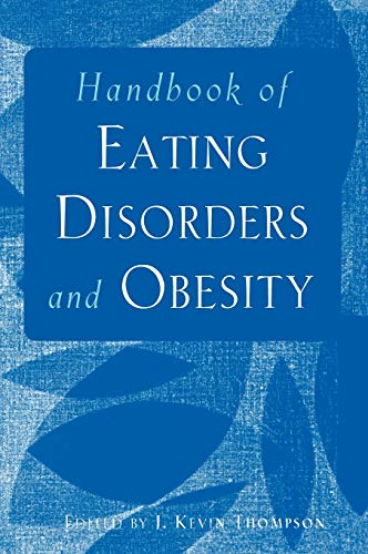 Handbook of Eating Disorders and Obesity: J. Kevin Thompson