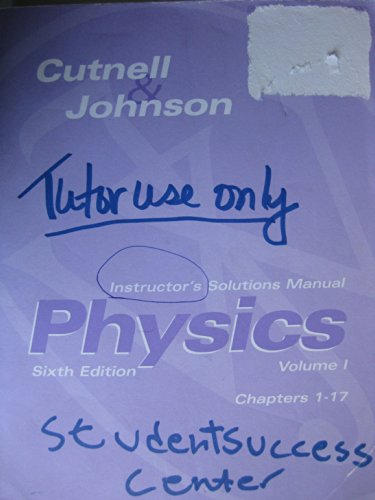 Physics Instructor's Solutions Manual (Cutnell & Johnson, Volume 1, 6th Edition): John D. ...