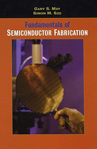 Fundamentals of Semiconductor Fabrication: Gary S. May,