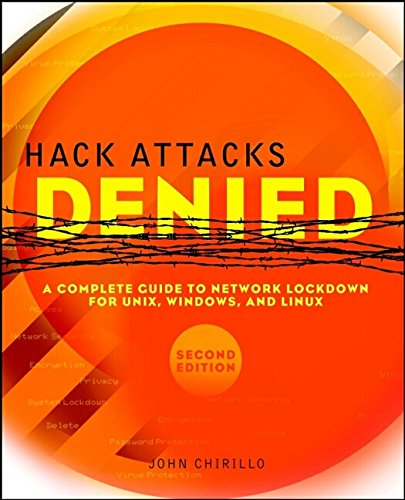 9780471232834: Hack Attacks Denied: A Complete Guide to Network Lockdown for Unix, Windows, and Linux