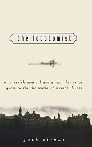 9780471232926: The Lobotomist: A Maverick Medical Genius and His Tragic Quest to Rid the World of Mental Illness