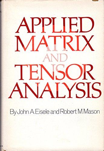 APPLIED MATRIX AND TENSOR ANALYSIS.: Eisele, John A. And Robert M. Mason.
