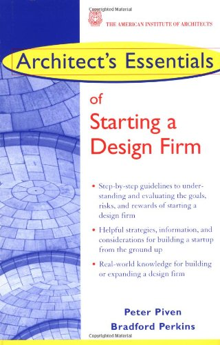 Architect's Essentials of Starting, Assessing and Transitioning a Design Firm (The Architect's Essentials of Professional Practice) (0471234818) by Peter Piven; Bradford Perkins