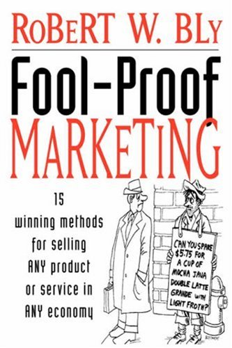 Fool-Proof Marketing: 15 Winning Methods for Selling Any Product or Service in Any Economy: Robert ...
