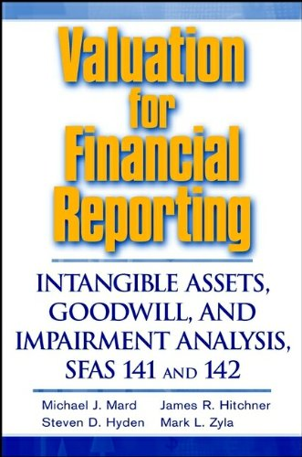 Valuation for Financial Reporting: Intangible Assets, Goodwill,: Michael J. Mard,