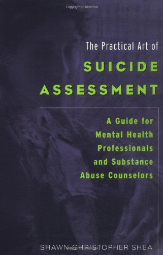 9780471237617: The Practical Art of Suicide Assessment: A Guide for Mental Health Professionals and Substance Abuse Counselors