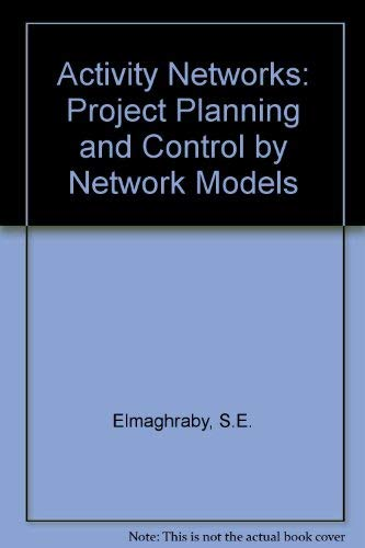 Activity Networks: Project Planning and Control by: Elmaghraby, S.E.