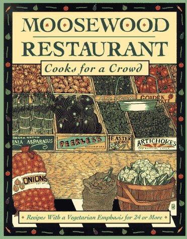 Moosewood Restaurant Cooks for a Crowd: Recipes with a Vegetarian Emphasis for 24 or More: The ...