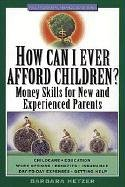 How Can I Ever Afford Children?: Money Skills for New and Experienced Parents: Hetzer, Barbara