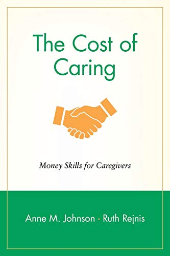 The Cost of Caring: Money Skills for Caregivers (Wiley Personal Finance Solutions/Your Family ...
