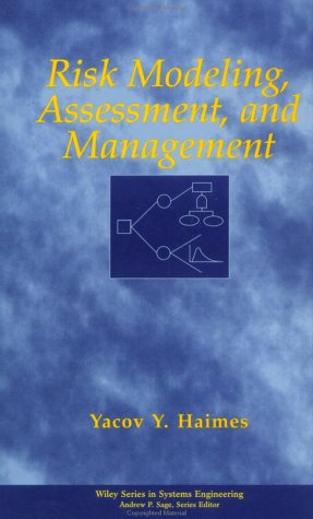Risk Modeling, Assessment, and Management: Yacov Y. Haimes