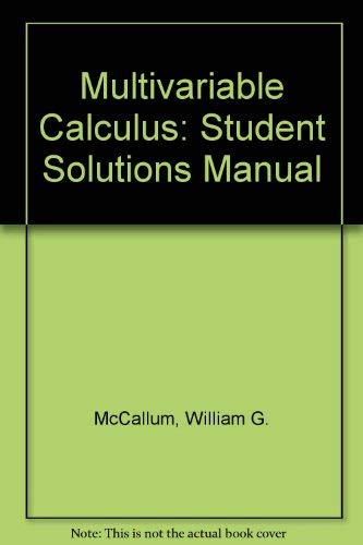 Multivariable Calculus, Student Solutions Manual: McCallum, William G., Hughes-Hallett, Deborah, ...