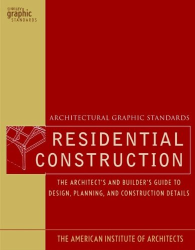 Architectural Graphic Standards for Residential Construction: The: The American Institute