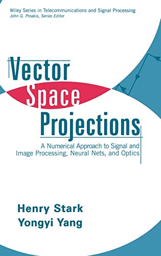 Vector Space Projections: A Numerical Approach to: Stark, Henry; Yang,
