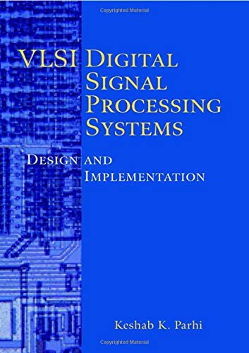VLSI Digital Signal Processing Systems: Design and Implementation 9780471241867 Digital audio, speech recognition, cable modems, radar, high-definition television-these are but a few of the modern computer and commun