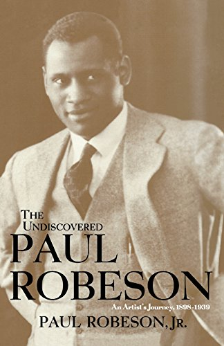 The Undiscovered Paul Robeson: An Artist's Journey, 1898-1939: Robeson, Paul Jr.