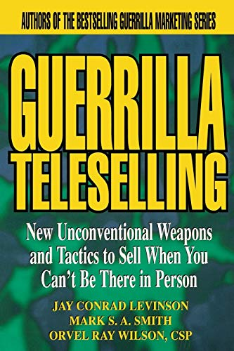 9780471242796: Guerrilla TeleSelling: New Unconventional Weapons and Tactics to Sell When You Can't be There in Person