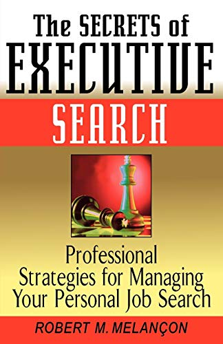 9780471244158: The Secrets of Executive Search: Professionals Strategies for Managing Your Personal Job Search: Professional Strategies for Managing Your Personal Job Search