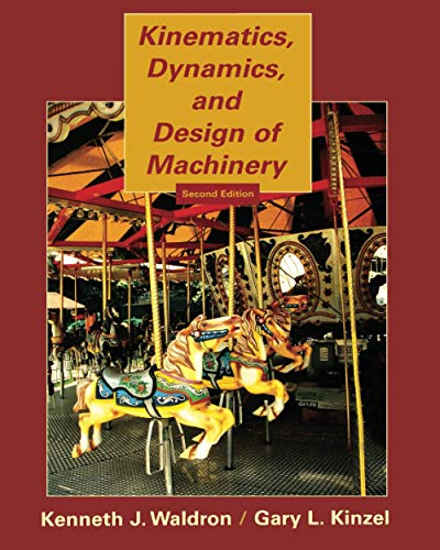Kinematics, Dynamics, and Design of Machinery: Waldron, Kenneth J.