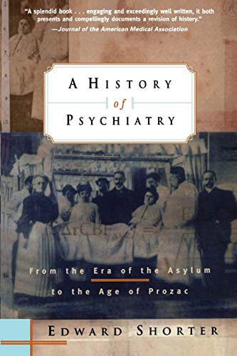9780471245315: A History of Psychiatry: From the Era of the Asylum to the Age of Prozac
