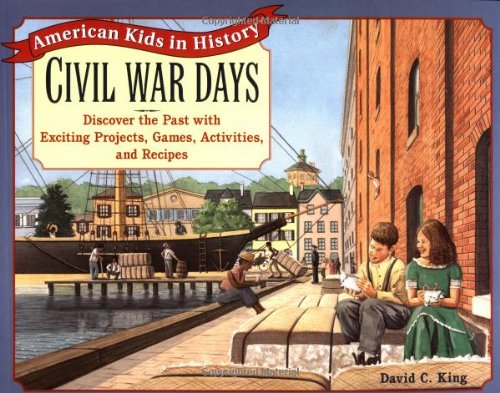 Civil War Days: Discover the Past with Exciting Projects, Games, Activities, and Recipes