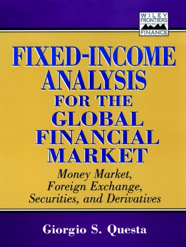 Fixed-income Analysis for the Global Financial Market: Money Market, Foreign Exchange, Securities, ...