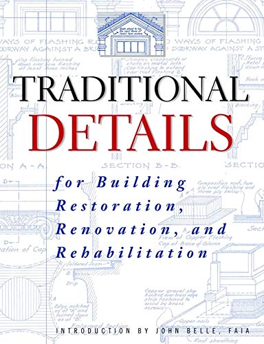 9780471247616: Traditional Details: For Building Restoration, Renovation, and Rehabilitation : From the 1932-1951 Editions of Architectural Graphic Standards