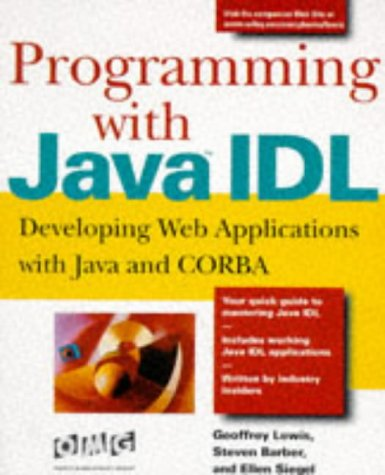 Programming with Java IDL: Geoffrey Lewis, Steven
