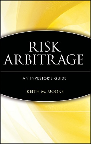 Risk Arbitrage: An Institutional Investor s Guide (Hardback): Keith M. Moore