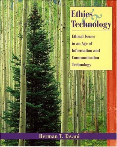 Ethics and Technology: Ethical Issues in an: Herman T. Tavani,