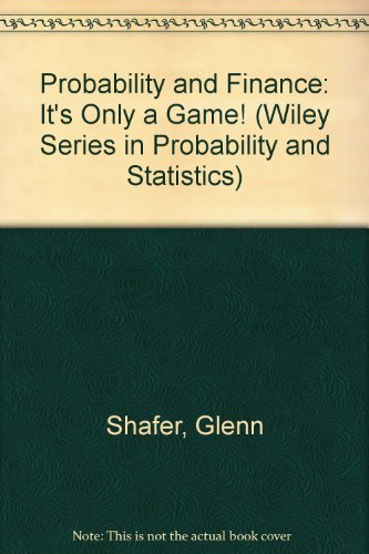 Probability and Finance: It's Only a Game! (Wiley Series in Probability and Statistics) (0471249696) by Shafer, Glenn; Vovk, Vladimir