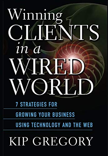 9780471249757: Winning Clients in a Wired World: Seven Strategies for Growing Your Business Using Technology and the Web