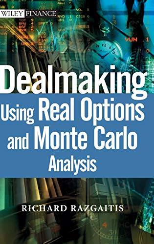 9780471250487: Dealmaking Using Real Options: Using Real Options and Monte Carlo Analysis (Wiley Finance)