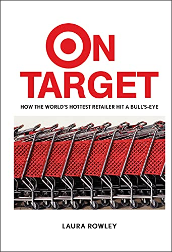 On Target: How the World's Hottest Retailer Hit a Bull's–Eye: L. Rowley