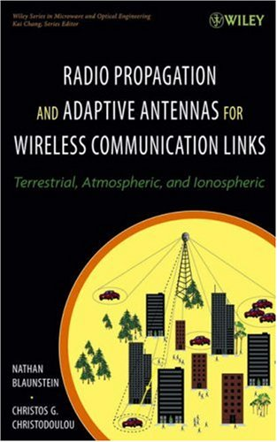9780471251217: Radio Propagation and Adaptive Antennas for Wireless Communication Links: Terrestrial, Atmospheric and Ionospheric (Wiley Series in Microwave and Optical Engineering)