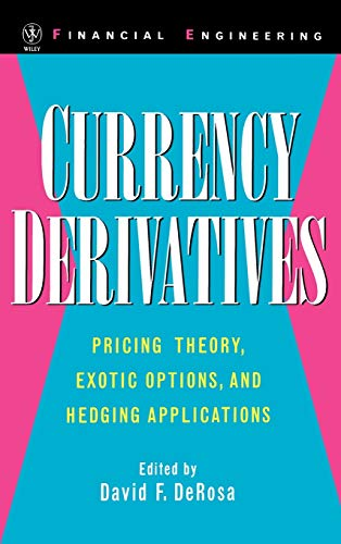Currency Derivatives: Pricing Theory, Exotic Options, and Hedging Applications: derosa,david f