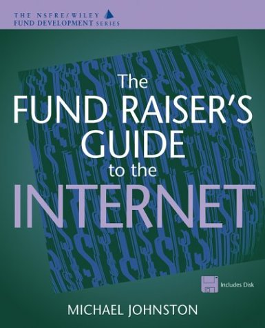 The Fund Raiser's Guide to the Internet: Johnston, Michael