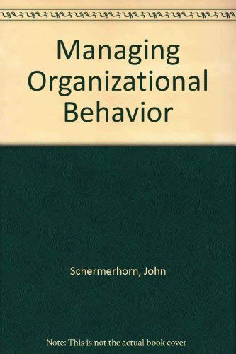 Managing Organizational Behavior: Schermerhorn, John R.,