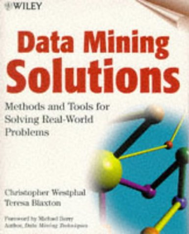 Data Mining Solutions: Methods and Tools for Solving Real-World Problems: Westphal, Christopher, ...