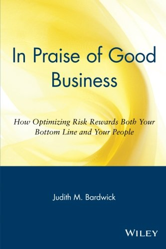 9780471254072: In Praise of Good Business: How Optimizing Risk Rewards Both Your Bottom Line and Your People